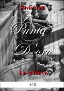 Lo schiavo. Punta d'oro - Silvia Galli - copertina