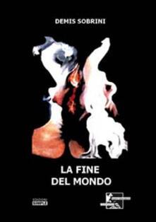 La fine del mondo - Demis Sobrini - copertina