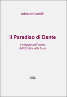 Il Paradiso di Dante. Il viaggio dell'uomo dall'ombra alla luce - Edmund Cantilli - copertina