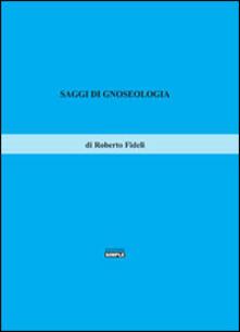 Saggi di gnoseologia - Roberto Fideli - copertina