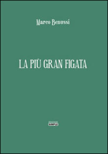 La più gran figata - Marco Benussi - copertina