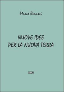Nuove idee per la nuova terra - Marco Benussi - copertina