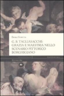 G. B. Tagliasacchi. Grazia e mastria nello scenario pittorico borghigiano - Erika Gubitta - copertina