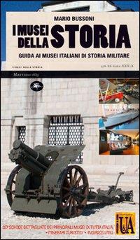 Image of I musei della storia. Guida ai musei italiani di storia militare