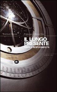 Libro Il lungo presente. Tempo e responsabilità Stewart Brand