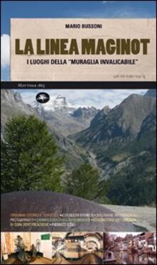 La linea Maginot. I luoghi della «muraglia invalicabile» - Mario Bussoni - copertina