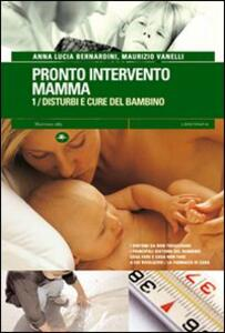 Pronto intervento mamma. Vol. 1: Disturbi e cure del bambino.