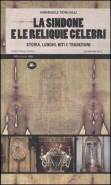 La sindone e le reliquie celebri. Storia, luoghi, riti e tradizioni - Emanuele Roncalli - copertina