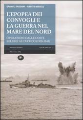 L' epopea dei convogli e guerra nel Mare del Nord. Operazioni dalle coste belghe nell'Artico (1939-1945)