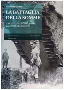 Libro La battaglia della Somme. L'artiglieria conquista, la fanteria occupa Alessandro Gualtieri