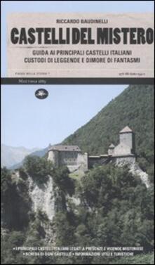 Castelli del mistero. Guida ai principali castelli italiani custodi di leggende e dimore di fantasmi - Riccardo Baudinelli - copertina