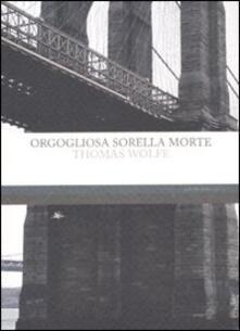 Orgogliosa sorella morte - Thomas C. Wolfe - copertina