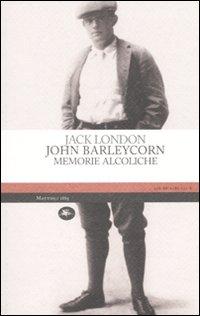 John Barleycorn. Memorie al...