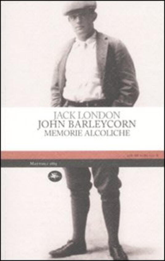 John Barleycorn. Memorie alcoliche - Jack London - copertina