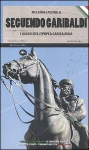 Libro Seguendo Garibaldi. I luoghi dell'epopea garibaldina Riccardo Baudinelli