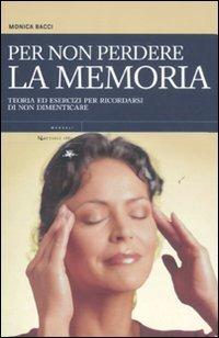 Per non perdere la memoria. Teoria ed esercizi per ricordarsi di non dimenticare - Bacci Monica - wuz.it