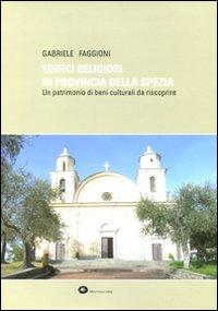 Edifici religiosi in provincia della Spezia. Un patrimonio di beni culturali da riscoprire