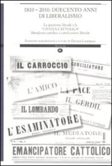 1810-2010: duecento anni di liberalismo. La questione liberale e la «Civiltà cattolica» liberalismo cattolico e cattolicesimo liberale - Ercole Camurani - copertina