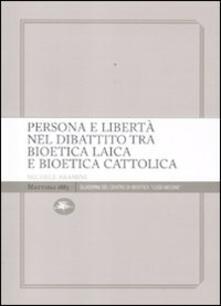 Persona e libertà nel dibattito tra bioetica laica e bioetica cattolica - Michele Aramini - copertina