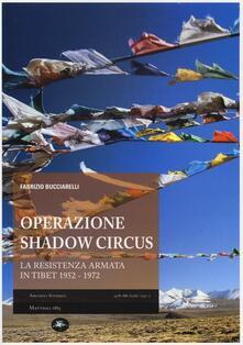 Operazione Shadow Circus. La resistenza armata in Tibet 1952-1972 - Fabrizio Bucciarelli - copertina