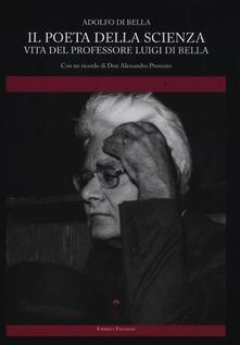 Il poeta della scienza. Vita del professore Luigi Di Bella - Adolfo Di Bella - copertina
