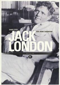 Libro Jack London. Vita, opere e avventura Daniel Dyer