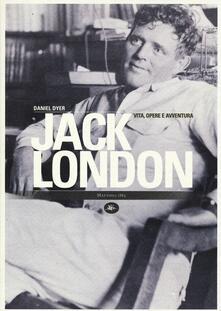 Jack London. Vita, opere e avventura - Daniel Dyer - copertina