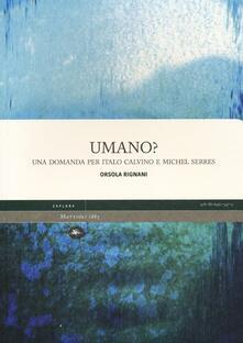 Umano? Una domanda per Italo Calvino e Michel Serres - Orsola Rignani - copertina