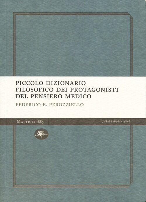 Piccolo dizionario filosofico dei protagonisti del pensiero medico