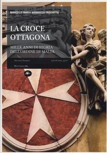 La croce ottagona. Mille anni di storia dell'ordine di Malta - Marcello M. Marrocco Trischitta - copertina