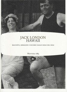 Hawaii. Racconti, immagini e ricordi dalle isole del sole - Jack London - copertina