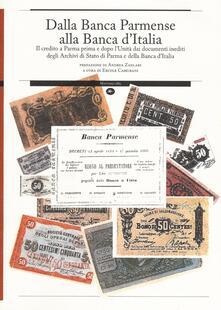 Dalla Banca Parmense alla Banca d'Italia. Il credito a Parma prima e dopo l'Unità dai documenti inediti degli Archivi di Stato di Parma e della Banca d'Italia - copertina