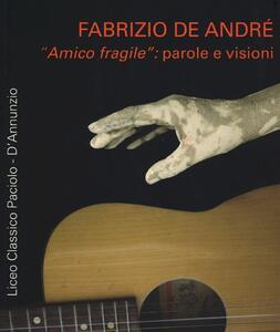 Fabrizio De André «amico fragile»: parole e visioni
