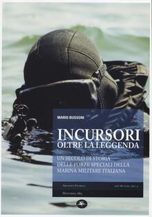 Incursori, oltre la leggenda. Un secolo di storia delle forze speciali della marina militare italiana - Mario Bussoni - copertina