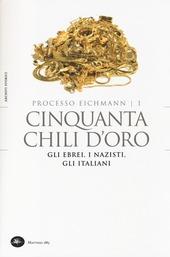Copertina  Processo Eichmann : cinquanta chili d'oro : gli ebrei, i nazisti, gli italiani