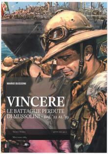 Vincere. Le battaglie perdute di Mussolini. Dal '22 al '39 - Mario Bussoni - copertina