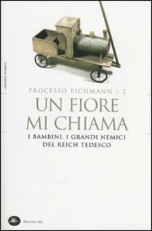 Un fiore mi chiama. I bambini. I grandi nemici del Reich tedesco. Processo Eichmann. Vol. 2 - copertina