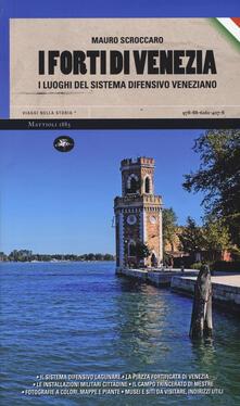 I forti di Venezia. I luoghi del sistema difensivo veneziano - Mauro Scroccaro - copertina
