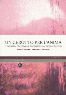 Un cerotto per l'anima. Elementi di psicologia e pratiche per operatori sanitari - Rocco Caccavari,M. Teresa Gaggiotti - copertina