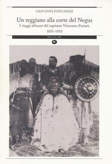 Un reggiano alla corte del Negus. I viaggi africani del capitano Vincenzo Ferrari, 1831-1910 - Giovanni Fontanesi - copertina