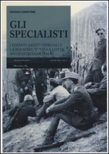 Gli specialisti. I reparti arditi ufficiali e la squadra «X» nella lotta antipartigiana 1944-1945 - Federico Ciavattone - copertina