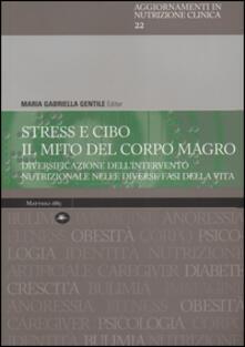 Stress e cibo. Il mito del corpo umano. Diversificazione dell'intervento nutrizionale nelle diverse fasi della vita - copertina