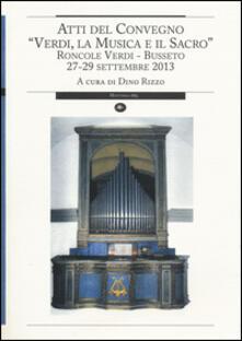 Verdi, la musica e il sacro. Atti del Convegno (Busseto, 27-29 settembre 2013) - copertina