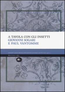 A tavola con gli insetti - Giovanni Sogari,Paul Vantomme - copertina
