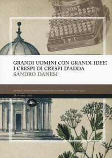 Grandi uomini con grandi idee: i Crespi di Crespi d'Adda - Sandro Danesi - copertina