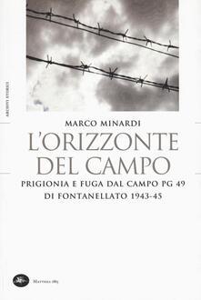 L' orizzonte del campo. Prigionia e fuga dal campo PG 49 di Fontanellato 1943-45 - Marco Minardi - copertina