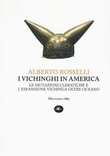 I vichinghi in America. Le mutazioni climatiche e l'espansione vichinga oltre oceano - Alberto Rosselli - copertina
