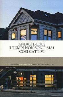 I tempi non sono mai così cattivi - Andre Dubus - copertina