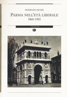 Parma nell'età liberale 1860-1925 - Fiorenzo Sicuri - copertina