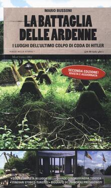 La battaglia delle Ardenne. I luoghi dell'ultimo colpo di coda di Hitler - Mario Bussoni - copertina